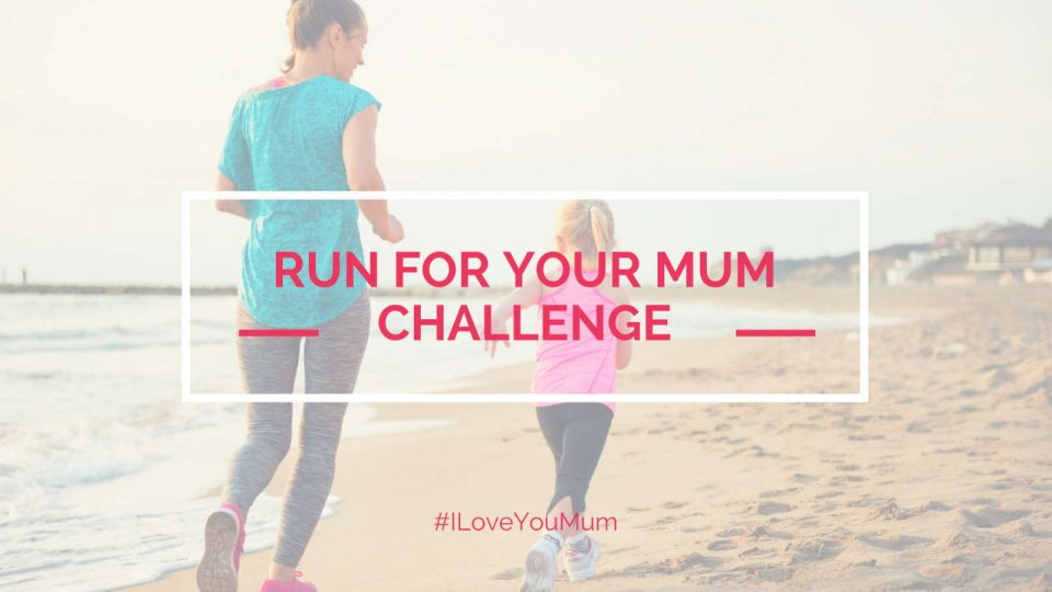 Run For Your Mum Challenge 2018
